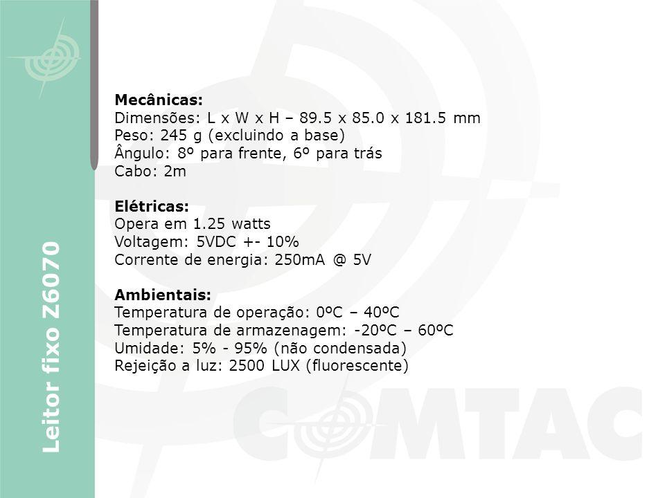 Leitor fixo Z6070 Mecânicas: Dimensões: L x W x H – 89.5 x 85.0 x 181.5 mm Peso: 245 g (excluindo a base) Ângulo: 8º para frente, 6º para trás Cabo: 2
