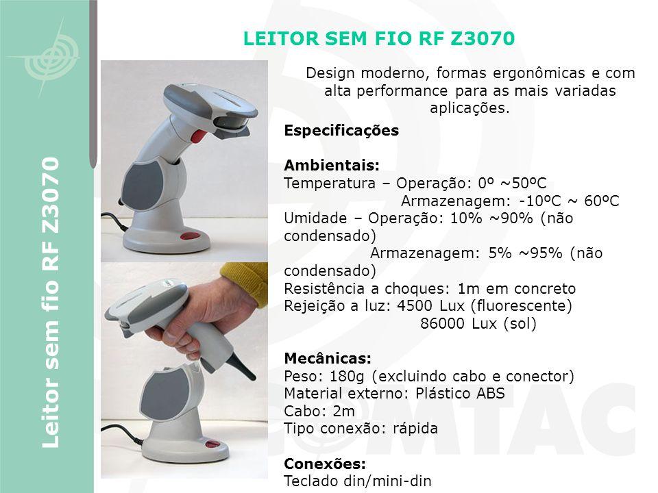 LEITOR SEM FIO RF Z3070 Leitor sem fio RF Z3070 Especificações Ambientais: Temperatura – Operação: 0º ~50ºC Armazenagem: -10ºC ~ 60ºC Umidade – Operaç