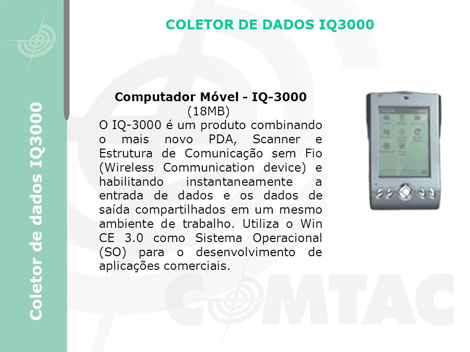 Computador Móvel - IQ-3000 (18MB) O IQ-3000 é um produto combinando o mais novo PDA, Scanner e Estrutura de Comunicação sem Fio (Wireless Communicatio