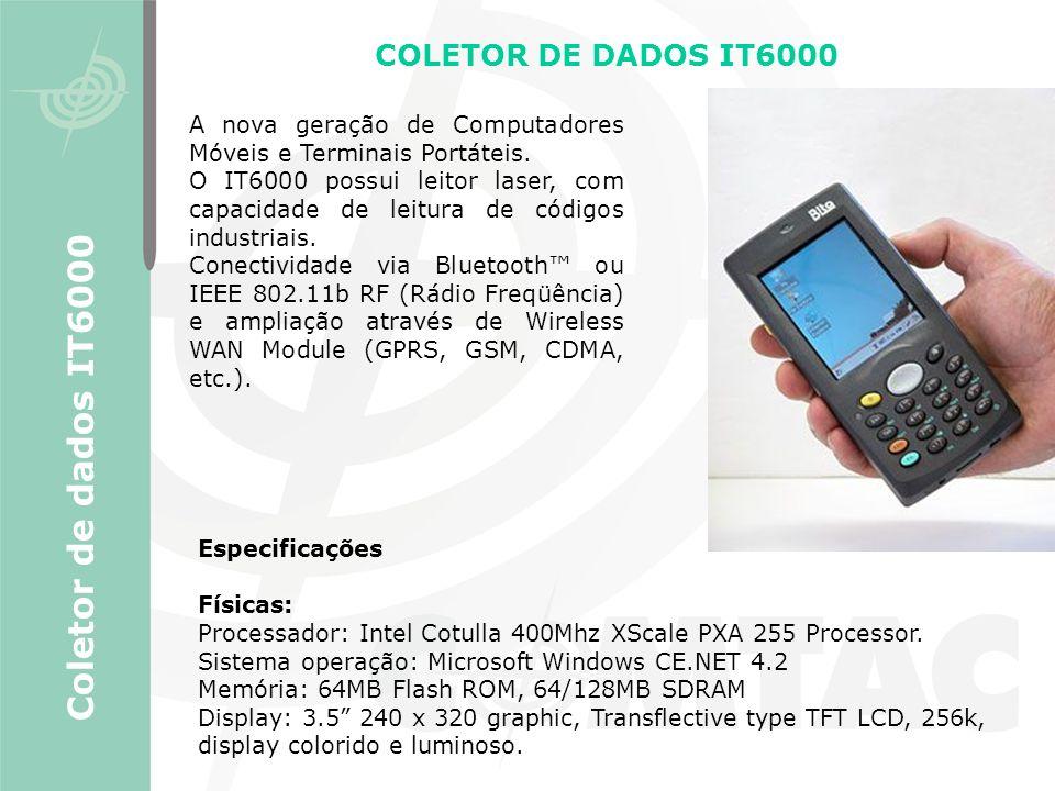 Coletor de dados IT6000 COLETOR DE DADOS IT6000 Especificações Físicas: Processador: Intel Cotulla 400Mhz XScale PXA 255 Processor. Sistema operação: