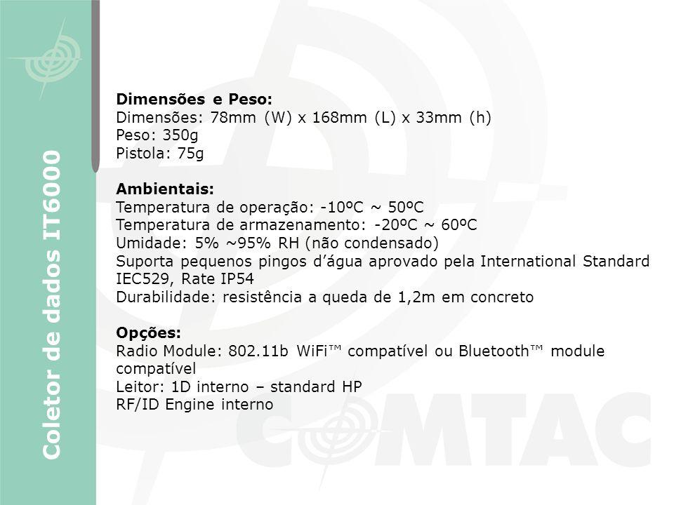 Dimensões e Peso: Dimensões: 78mm (W) x 168mm (L) x 33mm (h) Peso: 350g Pistola: 75g Ambientais: Temperatura de operação: -10ºC ~ 50ºC Temperatura de