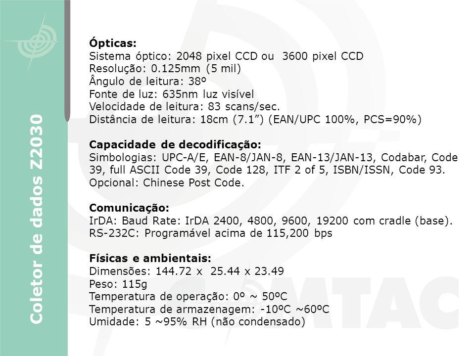 Coletor de dados Z2030 Ópticas: Sistema óptico: 2048 pixel CCD ou 3600 pixel CCD Resolução: 0.125mm (5 mil) Ângulo de leitura: 38º Fonte de luz: 635nm