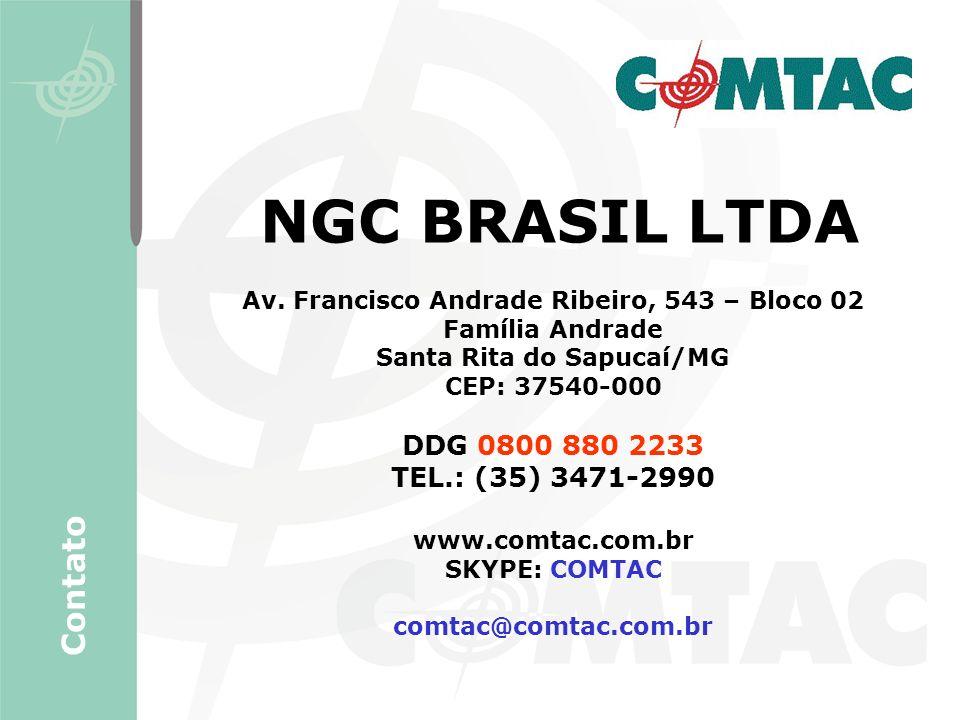 NGC BRASIL LTDA Av. Francisco Andrade Ribeiro, 543 – Bloco 02 Família Andrade Santa Rita do Sapucaí/MG CEP: 37540-000 DDG 0800 880 2233 TEL.: (35) 347