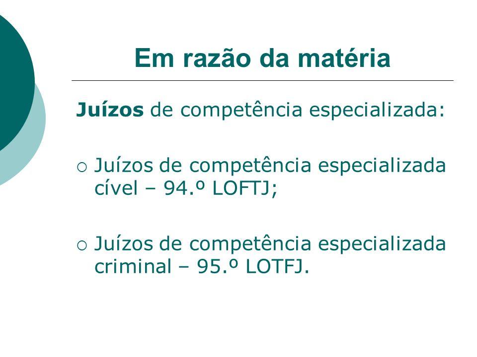 Em razão da matéria Juízos de competência especializada: Juízos de competência especializada cível – 94.º LOFTJ; Juízos de competência especializada c