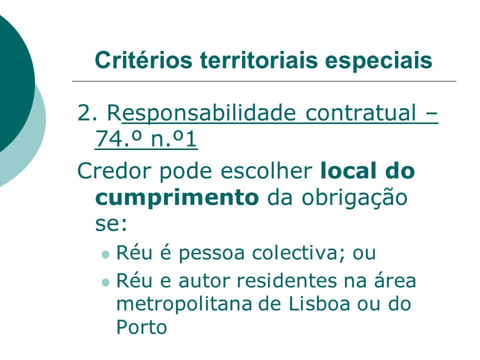 2. Responsabilidade contratual – 74.º n.º1 Credor pode escolher local do cumprimento da obrigação se: Réu é pessoa colectiva; ou Réu e autor residente