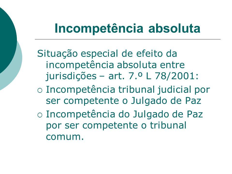 Incompetência absoluta Situação especial de efeito da incompetência absoluta entre jurisdições – art. 7.º L 78/2001: Incompetência tribunal judicial p