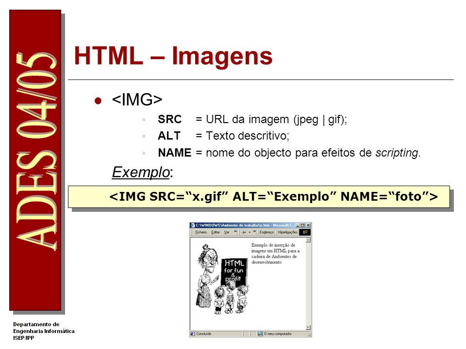 HTML – Imagens SRC= URL da imagem (jpeg   gif); ALT= Texto descritivo; NAME= nome do objecto para efeitos de scripting. Exemplo: