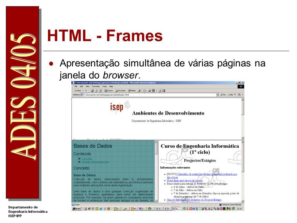 HTML - Frames Apresentação simultânea de várias páginas na janela do browser.