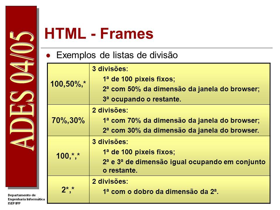 HTML - Frames Exemplos de listas de divisão 100,50%,* 3 divisões: 1ª de 100 pixeis fixos; 2ª com 50% da dimensão da janela do browser; 3ª ocupando o r