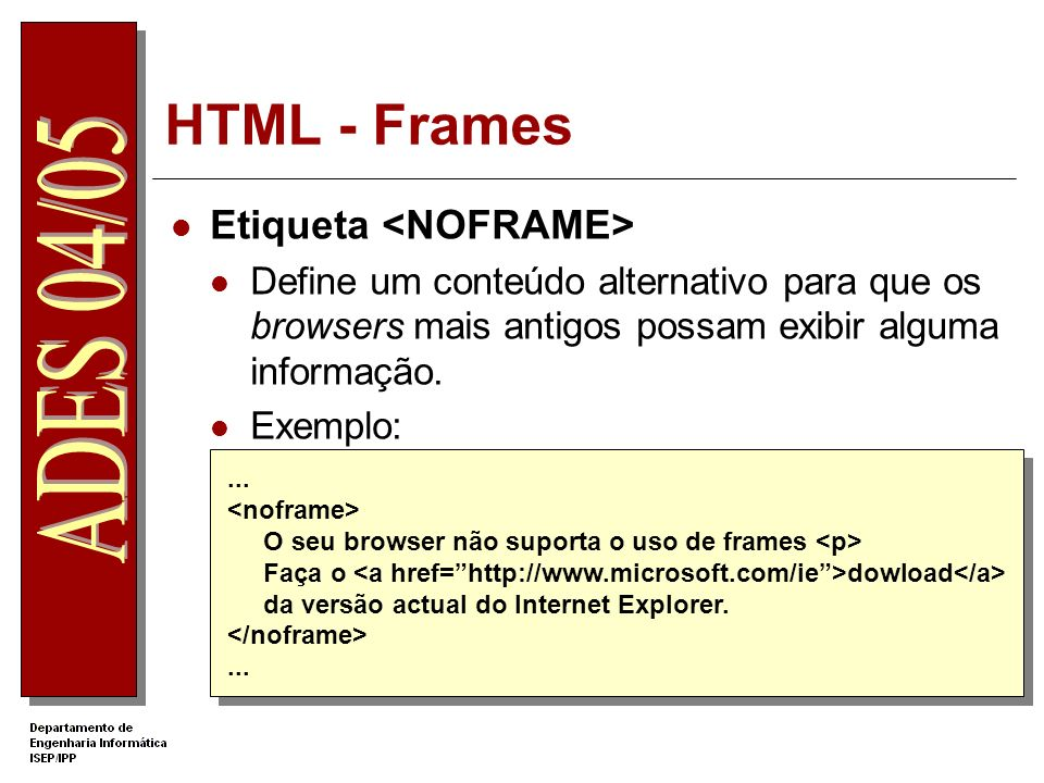HTML - Frames Etiqueta Define um conteúdo alternativo para que os browsers mais antigos possam exibir alguma informação. Exemplo:... O seu browser não