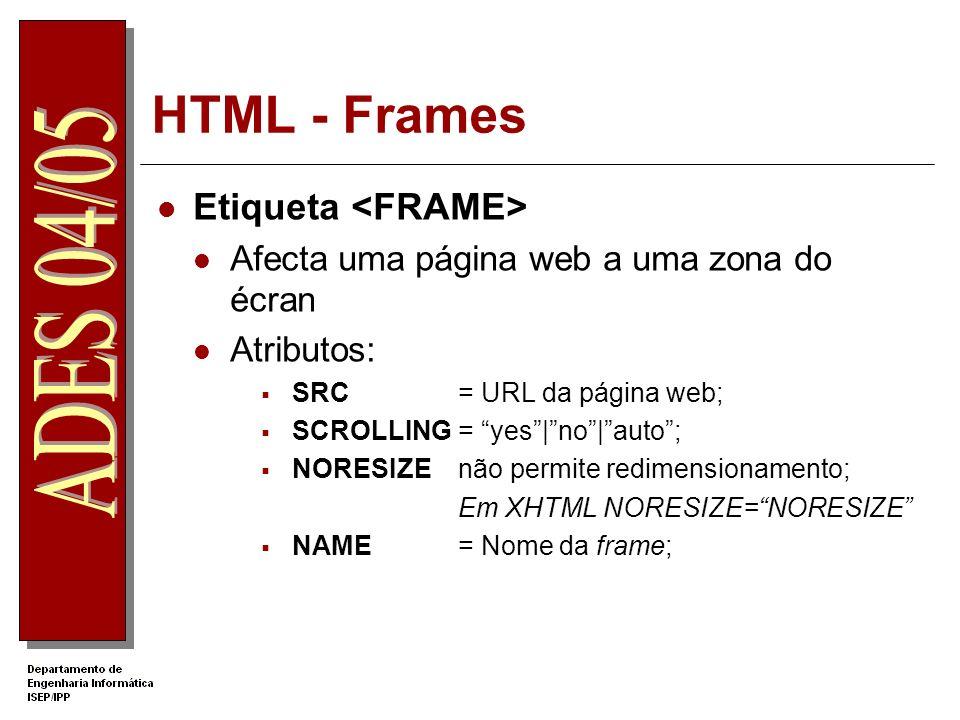 HTML - Frames Etiqueta Afecta uma página web a uma zona do écran Atributos: SRC= URL da página web; SCROLLING= yes no auto; NORESIZEnão permite redime