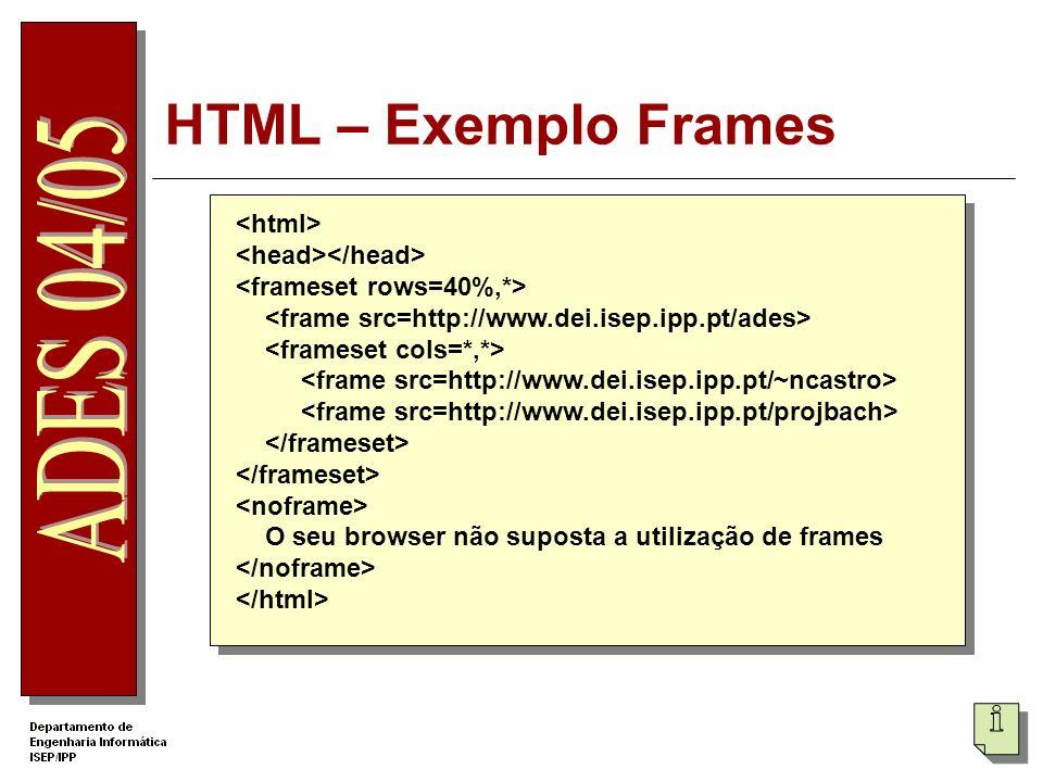 HTML – Exemplo Frames O seu browser não suposta a utilização de frames