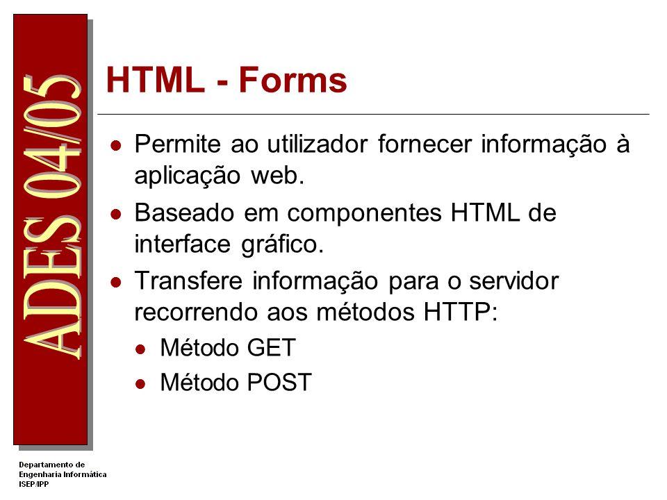 HTML - Forms Permite ao utilizador fornecer informação à aplicação web. Baseado em componentes HTML de interface gráfico. Transfere informação para o