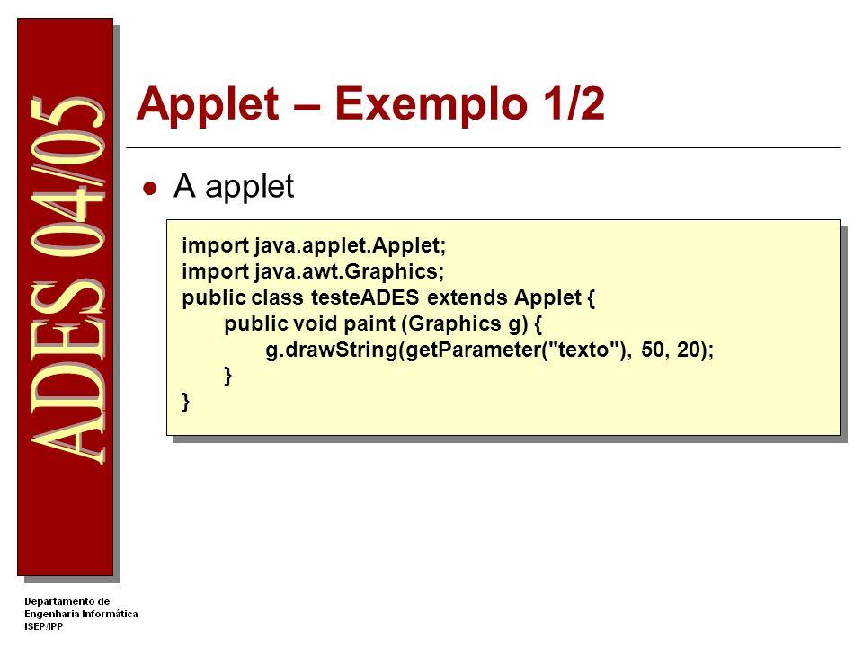 Applet – Exemplo 1/2 A applet import java.applet.Applet; import java.awt.Graphics; public class testeADES extends Applet { public void paint (Graphics