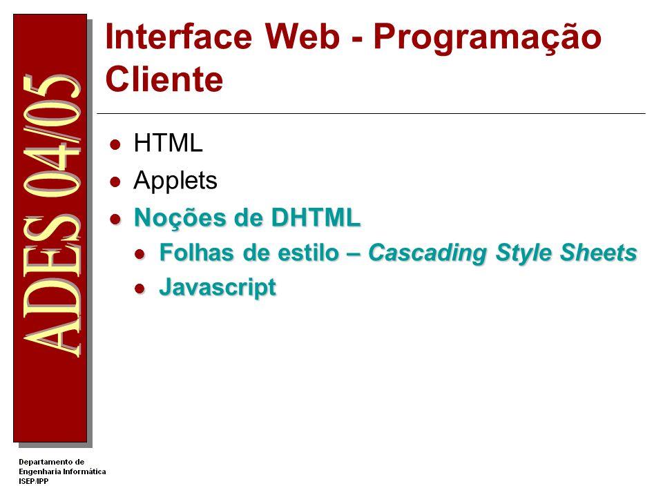 Interface Web - Programação Cliente HTML Applets Noções de DHTML Noções de DHTML Folhas de estilo – Cascading Style Sheets Folhas de estilo – Cascadin