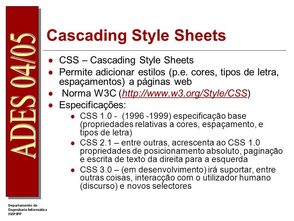 Cascading Style Sheets CSS – Cascading Style Sheets Permite adicionar estilos (p.e. cores, tipos de letra, espaçamentos) a páginas web Norma W3C (http