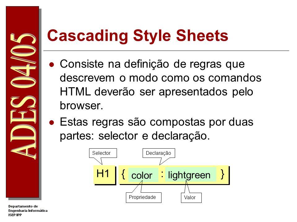 Cascading Style Sheets Consiste na definição de regras que descrevem o modo como os comandos HTML deverão ser apresentados pelo browser. Estas regras