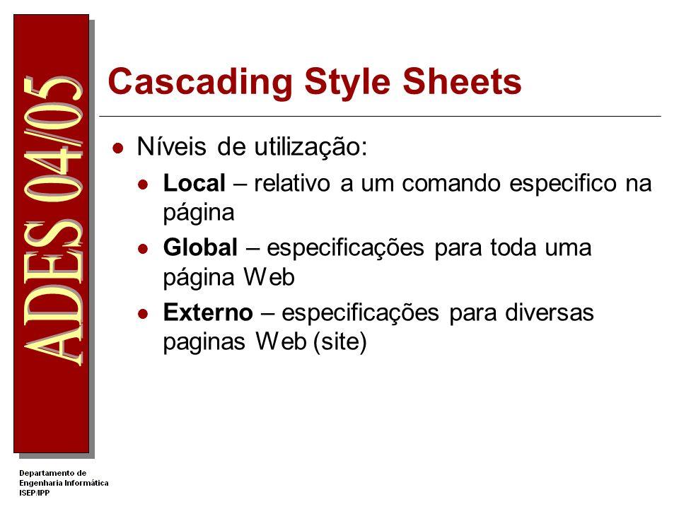 Cascading Style Sheets Níveis de utilização: Local – relativo a um comando especifico na página Global – especificações para toda uma página Web Exter