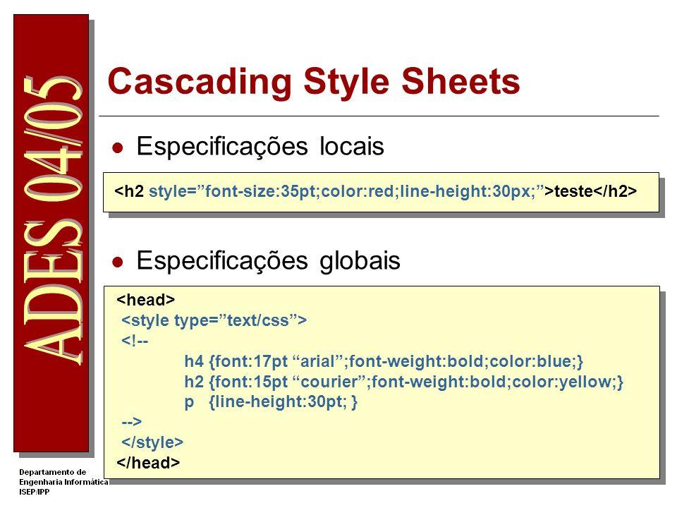 Cascading Style Sheets Especificações locais Especificações globais teste <!-- h4 {font:17pt arial;font-weight:bold;color:blue;} h2 {font:15pt courier