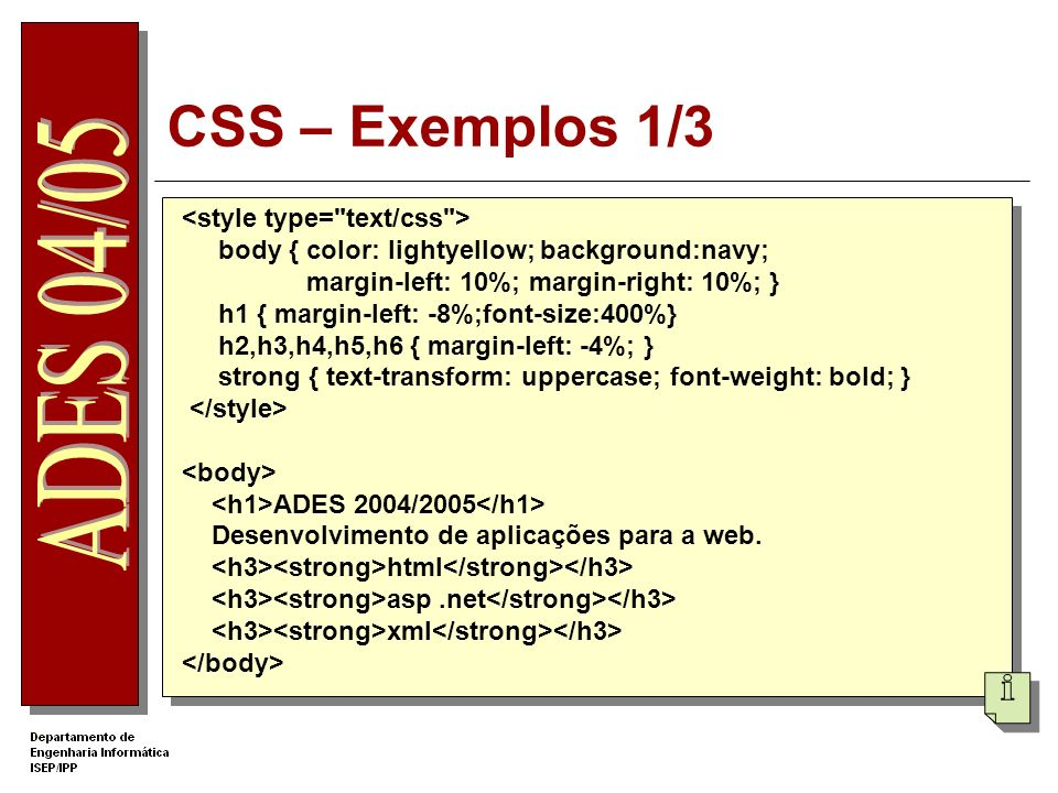 CSS – Exemplos 1/3 body { color: lightyellow; background:navy; margin-left: 10%; margin-right: 10%; } h1 { margin-left: -8%;font-size:400%} h2,h3,h4,h