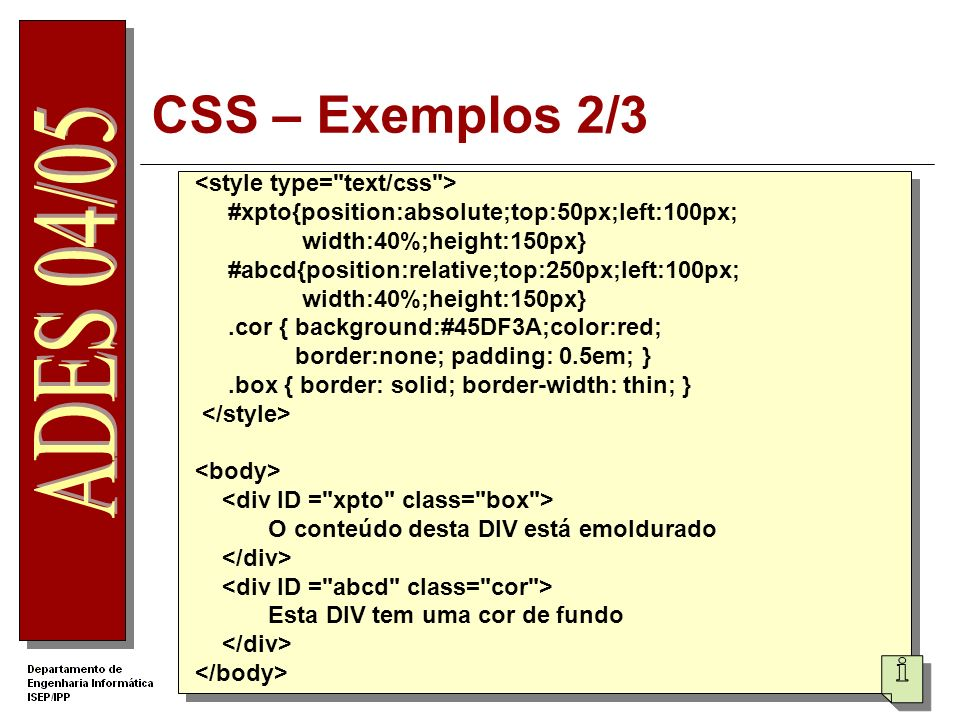 CSS – Exemplos 2/3 #xpto{position:absolute;top:50px;left:100px; width:40%;height:150px} #abcd{position:relative;top:250px;left:100px; width:40%;height
