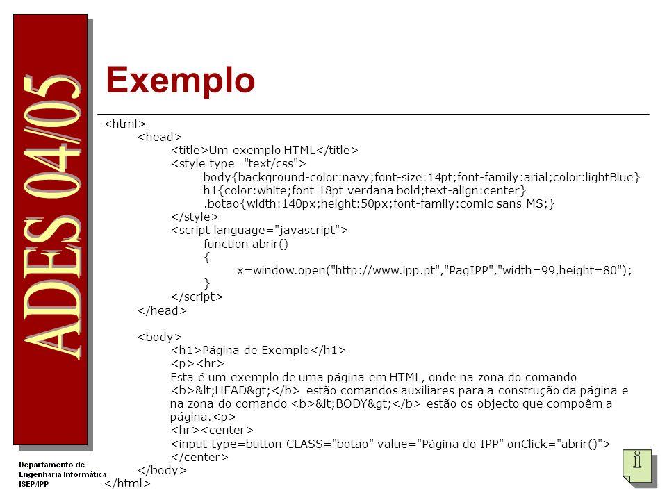 Exemplo Um exemplo HTML body{background-color:navy;font-size:14pt;font-family:arial;color:lightBlue} h1{color:white;font 18pt verdana bold;text-align: