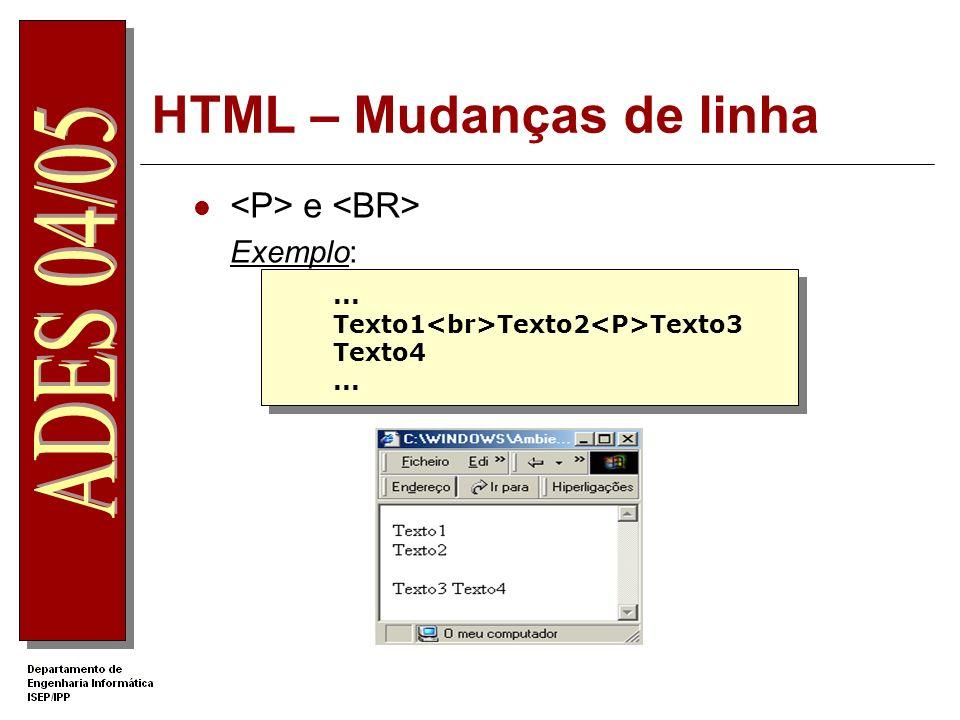 HTML – Forms Etiqueta Constrói uma Combo Box ou uma List Box Atributos: NAME= nome do objecto SIZE= número itens visíveis MULTIPLIPLE permite selecção múltipla Em XHTML MULTIPLIPLE=MULTIPLIPLE