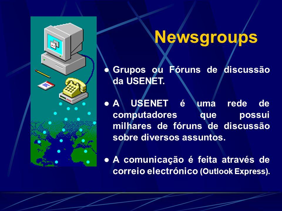 Newsgroups Grupos ou Fóruns de discussão da USENET. A USENET é uma rede de computadores que possui milhares de fóruns de discussão sobre diversos assu