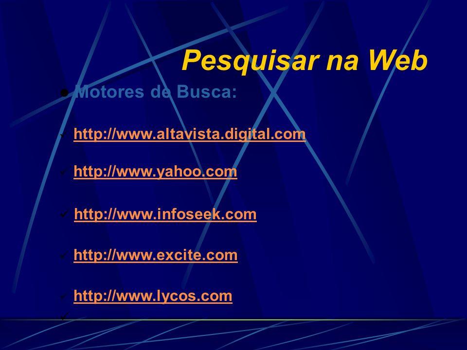 Pesquisar na Web Motores de Busca: http://www.altavista.digital.com http://www.yahoo.com http://www.infoseek.com http://www.excite.com http://www.lyco