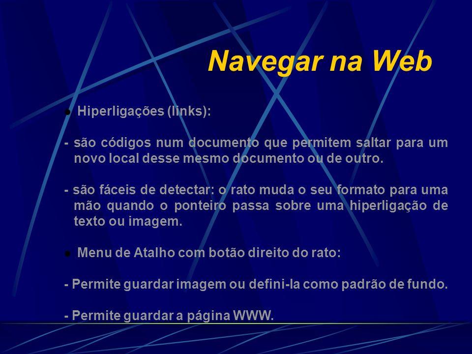 Navegar na Web Hiperligações (links): - são códigos num documento que permitem saltar para um novo local desse mesmo documento ou de outro. - são fáce