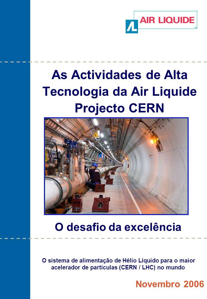 As Actividades de Alta Tecnologia da Air Liquide Projecto CERN Novembro 2006 O desafio da excelência O sistema de alimentação de Hélio Líquido para o maior acelerador de partículas (CERN / LHC) no mundo