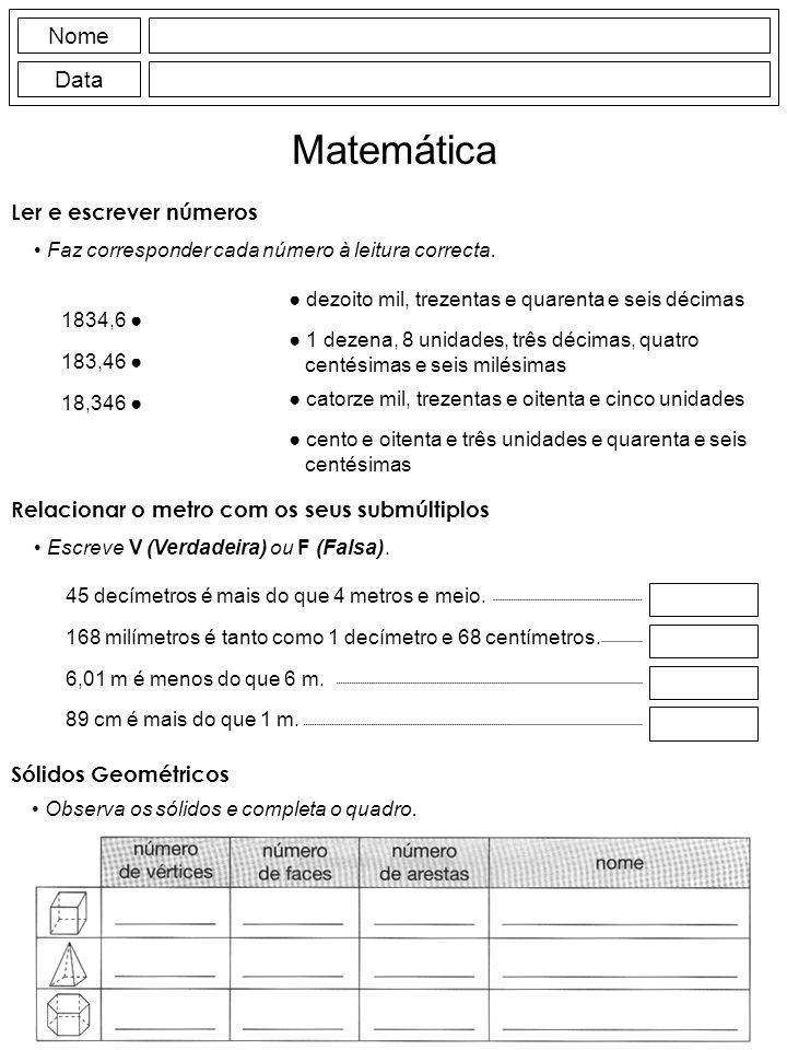 Nome Data Matemática Faz corresponder cada número à leitura correcta. 1834,6 183,46 18,346 dezoito mil, trezentas e quarenta e seis décimas cento e oi