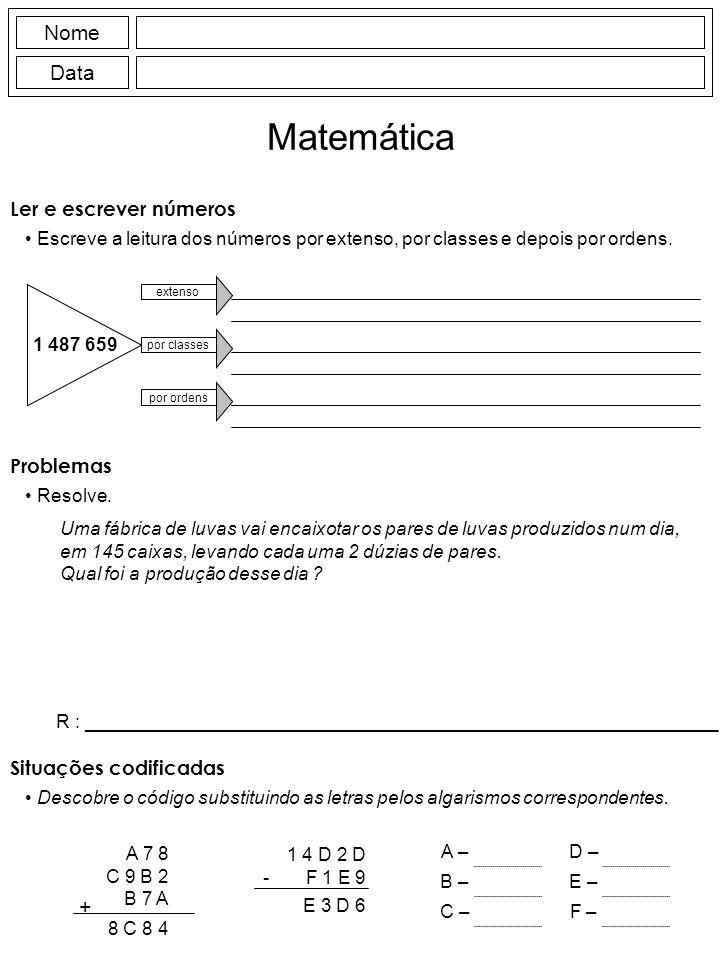 Nome Data Matemática Ler e escrever números Escreve a leitura dos números por extenso, por classes e depois por ordens. 1 487 659 extenso por classes