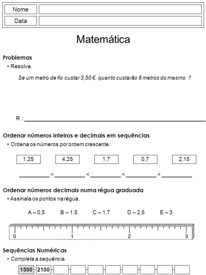 Nome Data Matemática Se um metro de fio custar 3,50, quanto custarão 8 metros do mesmo ? 1,254,251,70,72,15 __________ < __________ < __________ < ___