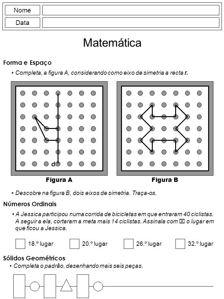 Nome Data Matemática Forma e Espaço Completa o padrão, desenhando mais seis peças. Sólidos Geométricos Completa, a figura A, considerando como eixo de