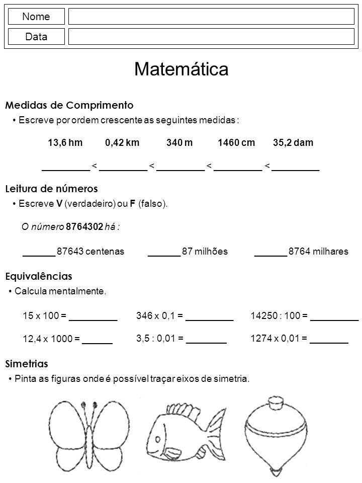 Medidas de Comprimento Escreve por ordem crescente as seguintes medidas : Nome Data Matemática 13,6 hm0,42 km340 m1460 cm35,2 dam _________ < ________