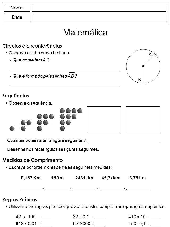 Círculos e circunferências Observa a linha curva fechada. Nome Data Matemática - Que nome tem A ? - Que é formado pelas linhas AB ? A B Sequências Obs