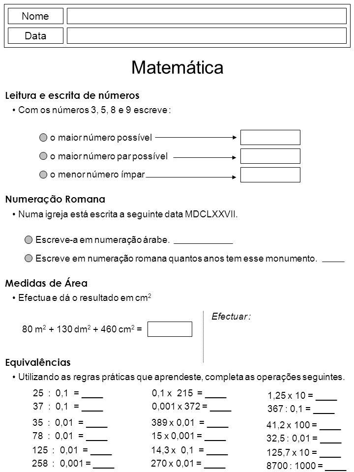 Leitura e escrita de números Com os números 3, 5, 8 e 9 escreve : Nome Data Matemática Numeração Romana Numa igreja está escrita a seguinte data MDCLX
