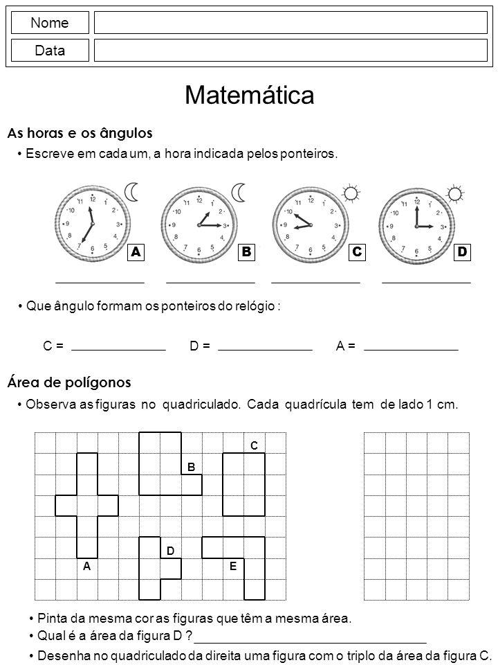 As horas e os ângulos Escreve em cada um, a hora indicada pelos ponteiros. Nome Data Matemática Área de polígonos Observa as figuras no quadriculado.