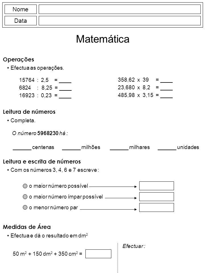 Operações Efectua as operações. Nome Data Matemática Leitura de números Completa. O número 5968230 há : ______ centenas______ milhões______ milhares__