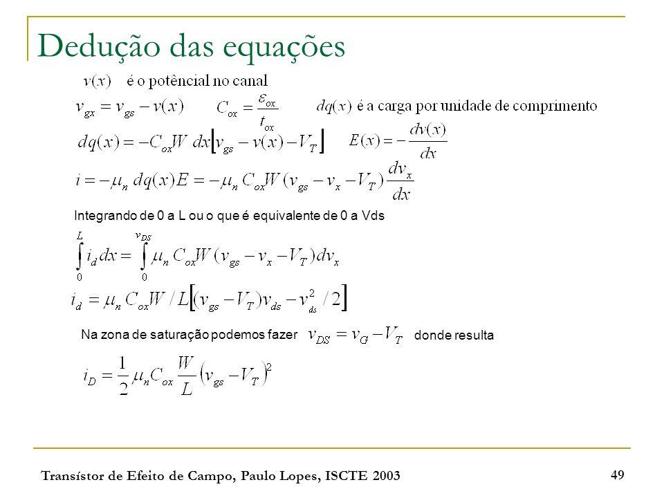 Transístor de Efeito de Campo, Paulo Lopes, ISCTE 2003 49 Dedução das equações Integrando de 0 a L ou o que é equivalente de 0 a Vds Na zona de satura