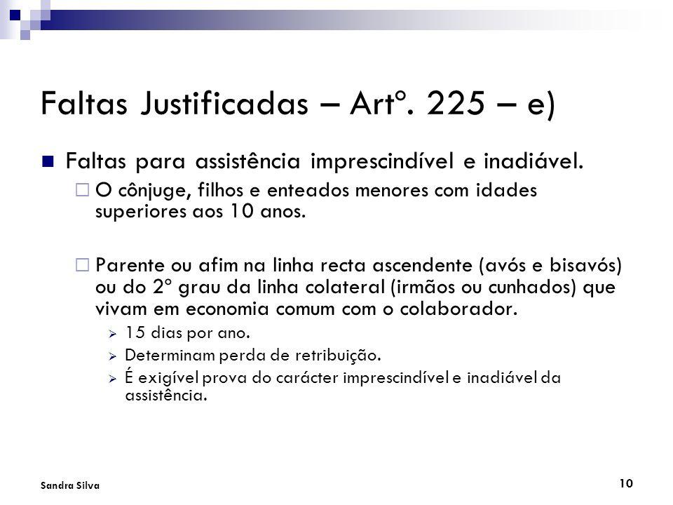 10 Sandra Silva Faltas Justificadas – Artº. 225 – e) Faltas para assistência imprescindível e inadiável. O cônjuge, filhos e enteados menores com idad