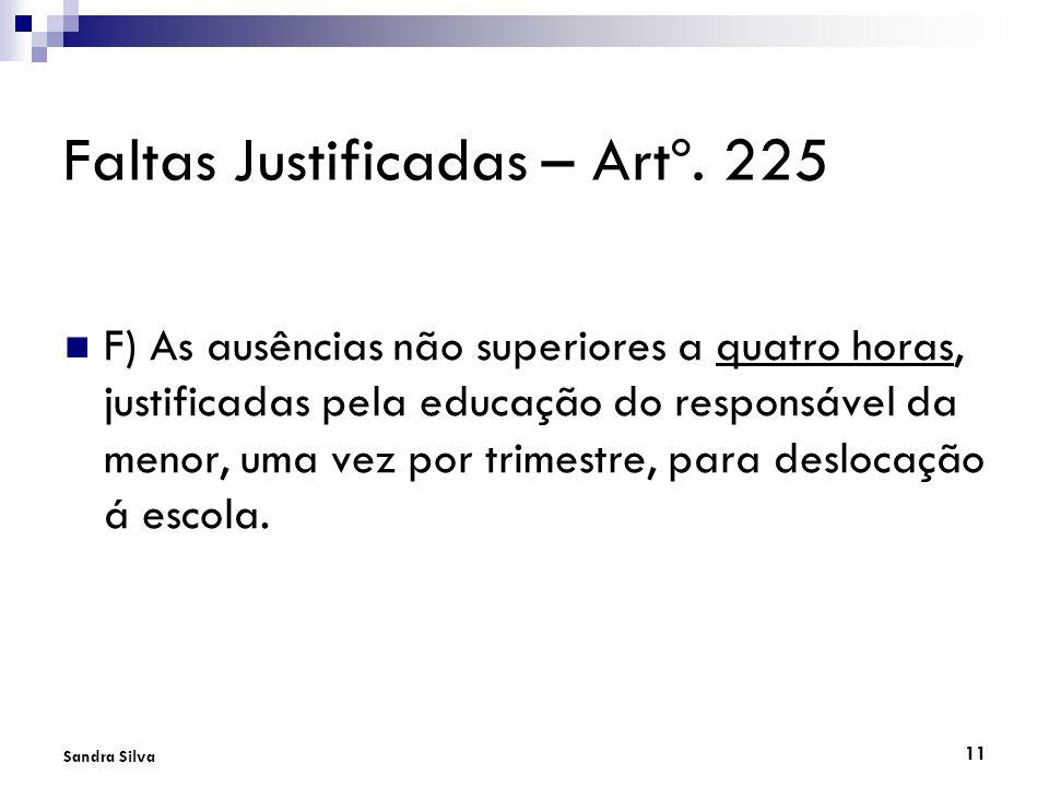 11 Sandra Silva Faltas Justificadas – Artº. 225 F) As ausências não superiores a quatro horas, justificadas pela educação do responsável da menor, uma