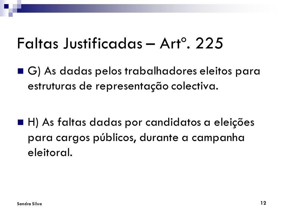 12 Sandra Silva Faltas Justificadas – Artº. 225 G) As dadas pelos trabalhadores eleitos para estruturas de representação colectiva. H) As faltas dadas