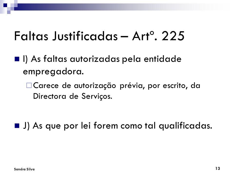 13 Sandra Silva Faltas Justificadas – Artº. 225 I) As faltas autorizadas pela entidade empregadora. Carece de autorização prévia, por escrito, da Dire