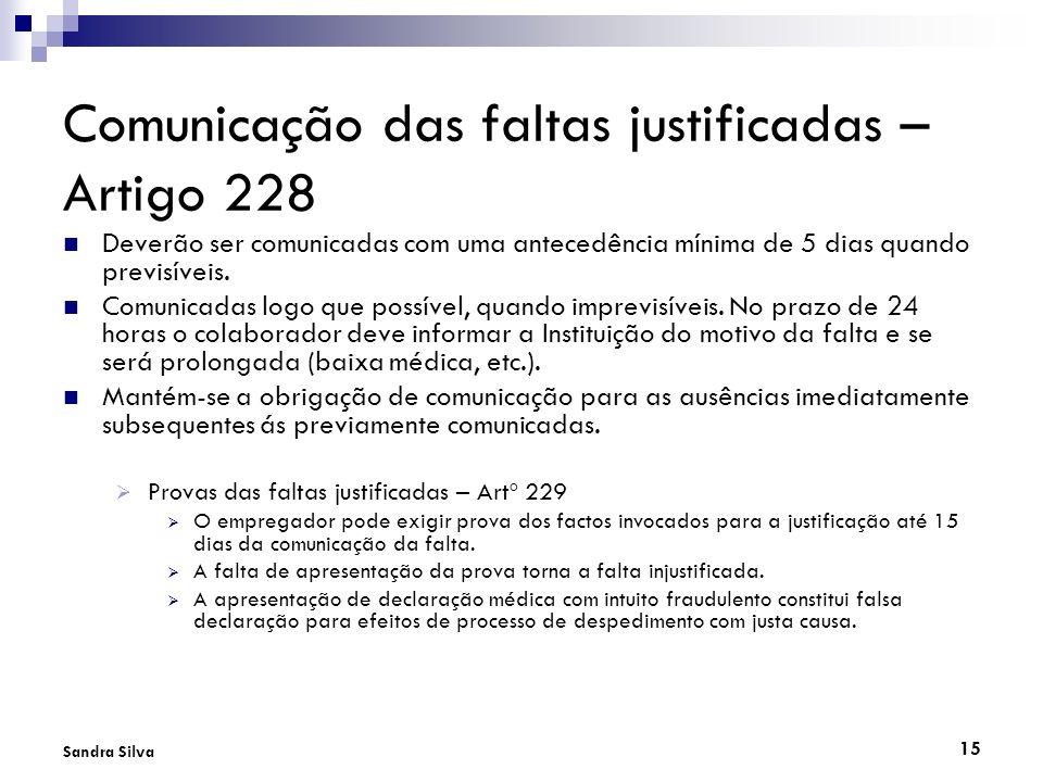 15 Sandra Silva Comunicação das faltas justificadas – Artigo 228 Deverão ser comunicadas com uma antecedência mínima de 5 dias quando previsíveis. Com