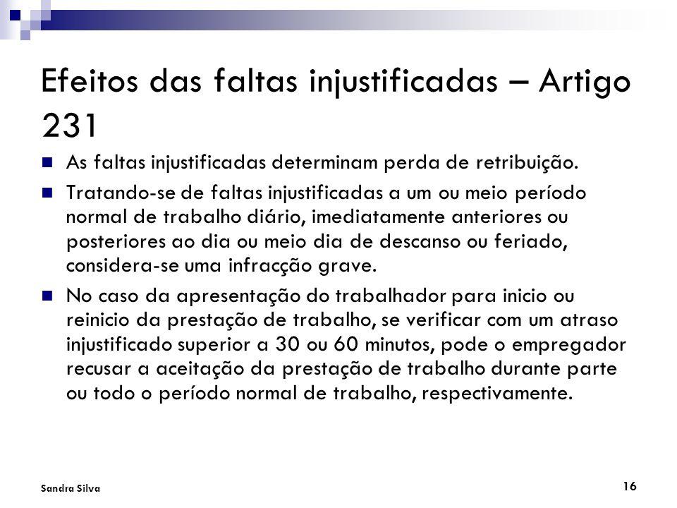 16 Sandra Silva Efeitos das faltas injustificadas – Artigo 231 As faltas injustificadas determinam perda de retribuição. Tratando-se de faltas injusti