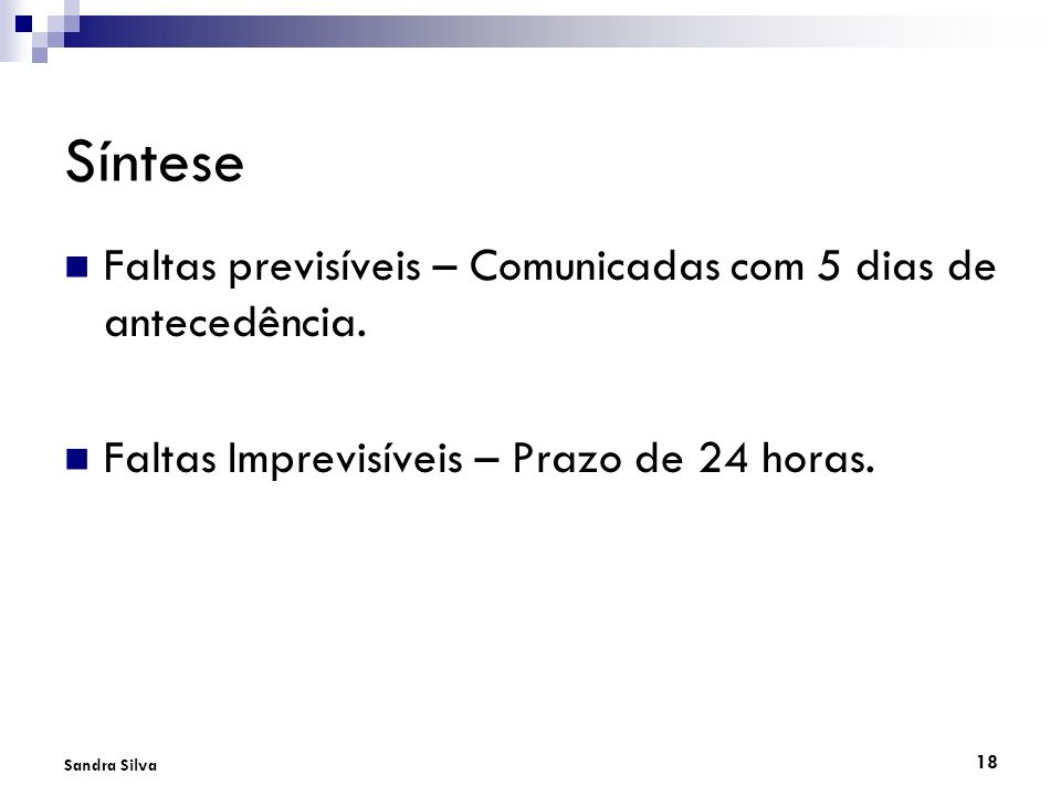 18 Sandra Silva Síntese Faltas previsíveis – Comunicadas com 5 dias de antecedência. Faltas Imprevisíveis – Prazo de 24 horas.