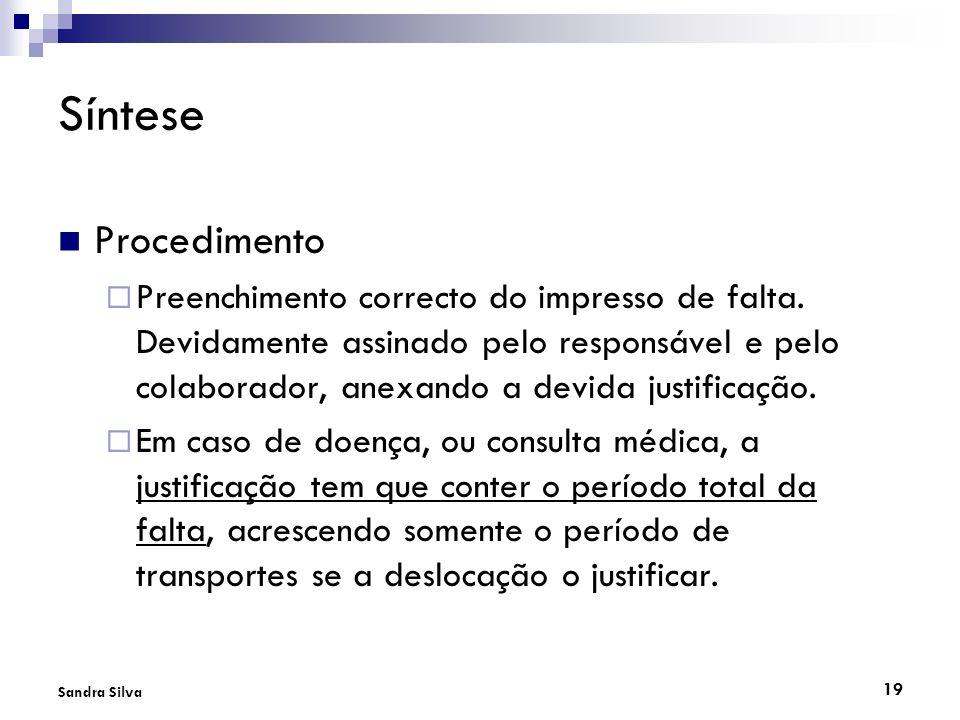 19 Sandra Silva Síntese Procedimento Preenchimento correcto do impresso de falta. Devidamente assinado pelo responsável e pelo colaborador, anexando a