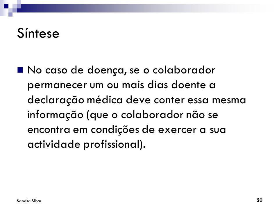 20 Sandra Silva Síntese No caso de doença, se o colaborador permanecer um ou mais dias doente a declaração médica deve conter essa mesma informação (q